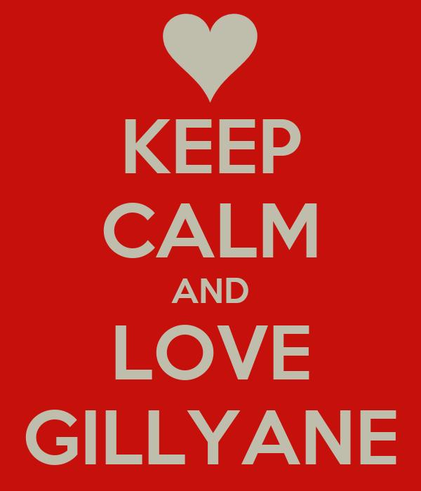 KEEP CALM AND LOVE GILLYANE