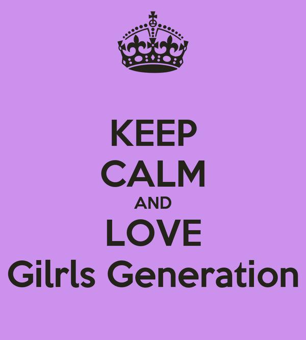 KEEP CALM AND LOVE Gilrls Generation