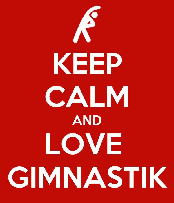 KEEP CALM AND LOVE  GIMNASTIK