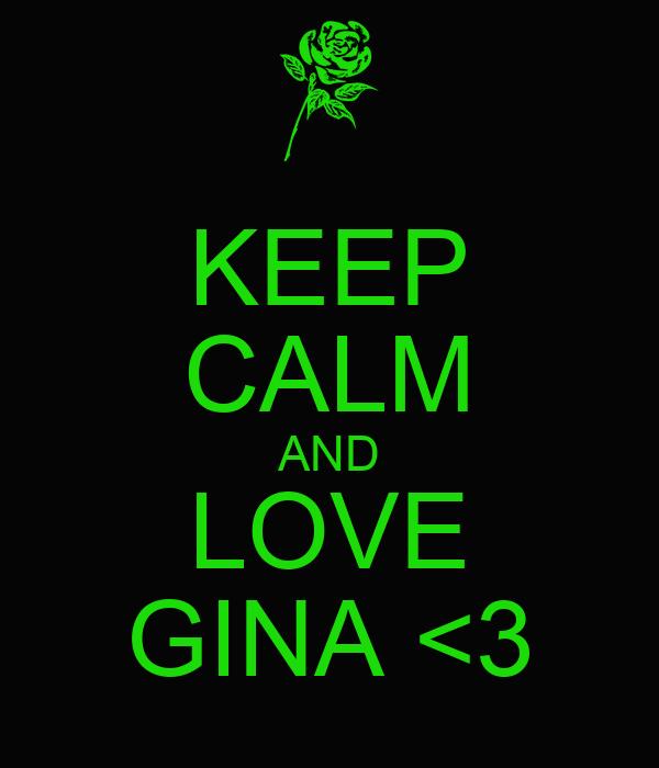 KEEP CALM AND LOVE GINA <3