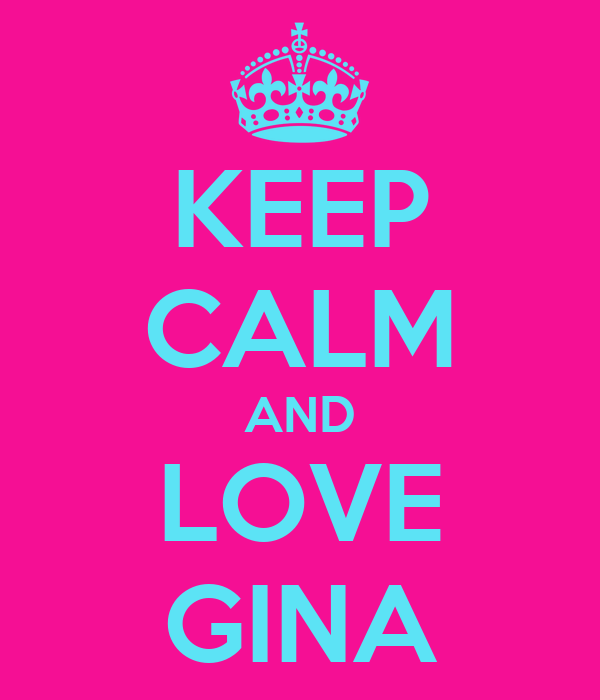 KEEP CALM AND LOVE GINA