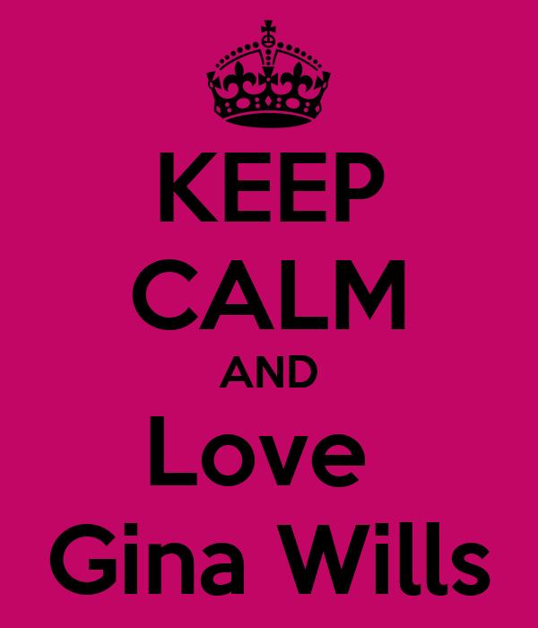KEEP CALM AND Love  Gina Wills