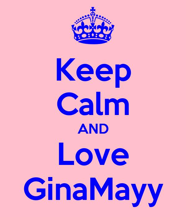 Keep Calm AND Love GinaMayy