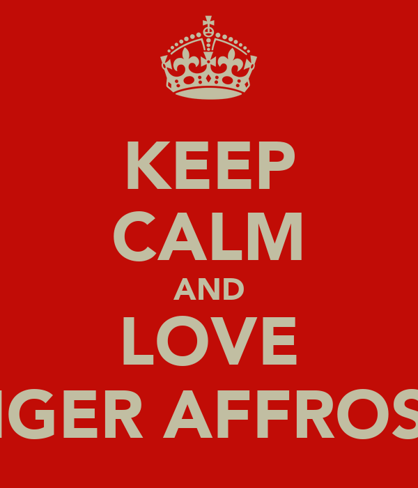 KEEP CALM AND LOVE GINGER AFFROS!!X