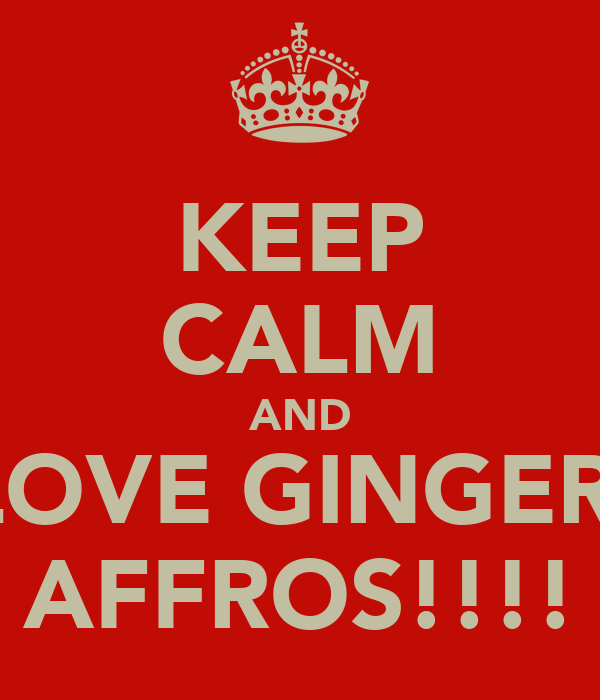 KEEP CALM AND LOVE GINGER  AFFROS!!!!