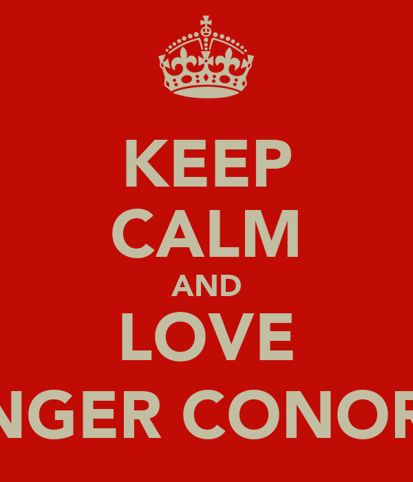 KEEP CALM AND LOVE GINGER CONOR :')