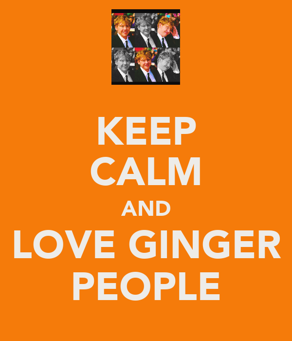 KEEP CALM AND LOVE GINGER PEOPLE