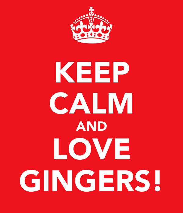 KEEP CALM AND LOVE GINGERS!
