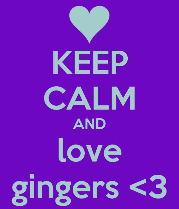 KEEP CALM AND love gingers <3