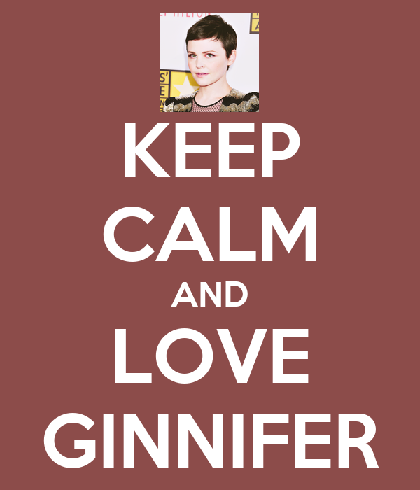 KEEP CALM AND LOVE GINNIFER