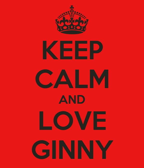 KEEP CALM AND LOVE GINNY