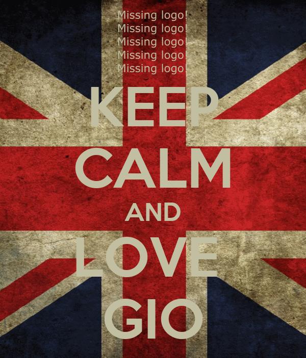 KEEP CALM AND LOVE  GIO