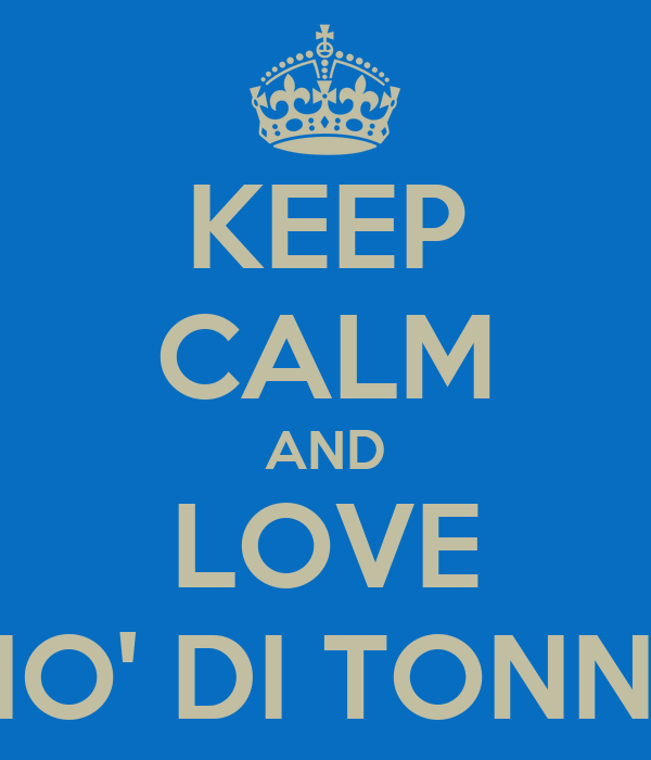 KEEP CALM AND LOVE GIO' DI TONNO