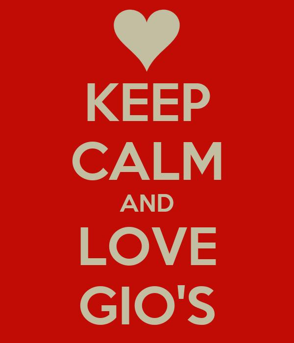 KEEP CALM AND LOVE GIO'S