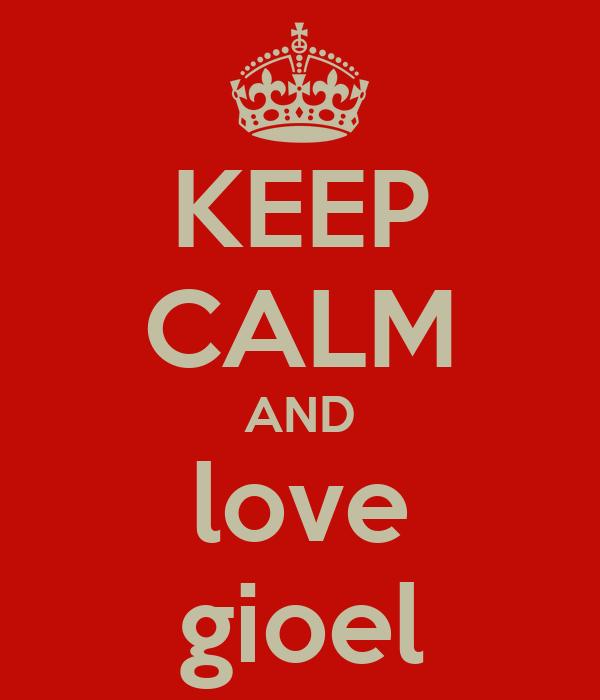 KEEP CALM AND love gioel