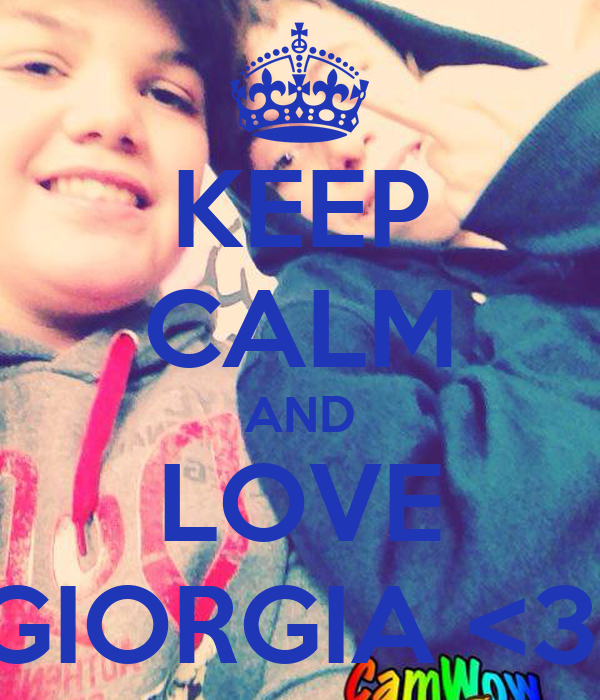 KEEP CALM AND LOVE GIORGIA <3
