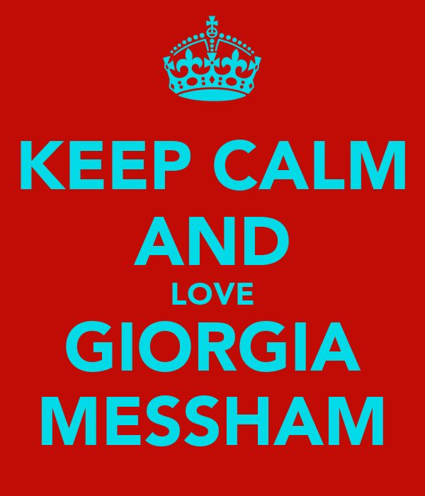 KEEP CALM AND LOVE GIORGIA MESSHAM
