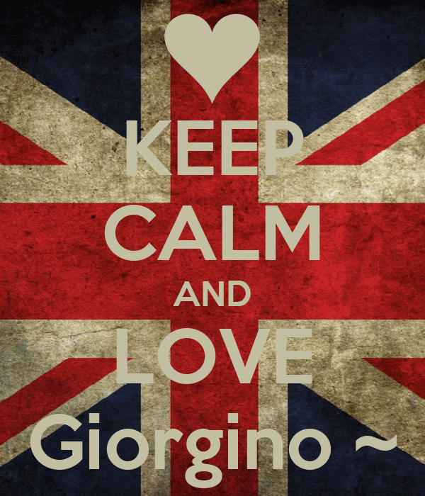 KEEP CALM AND LOVE Giorgino ~
