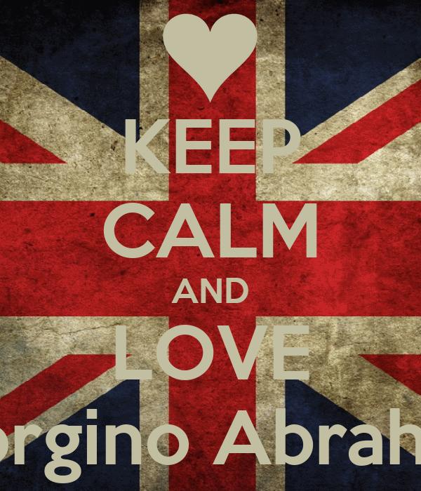 KEEP CALM AND LOVE Giorgino Abraham