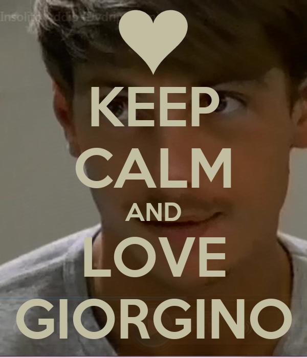 KEEP CALM AND LOVE GIORGINO