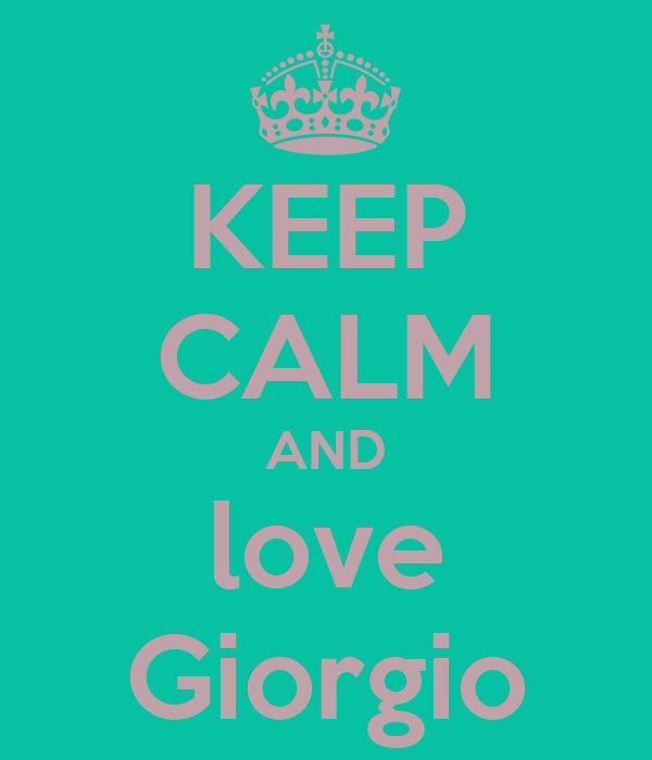 KEEP CALM AND love Giorgio
