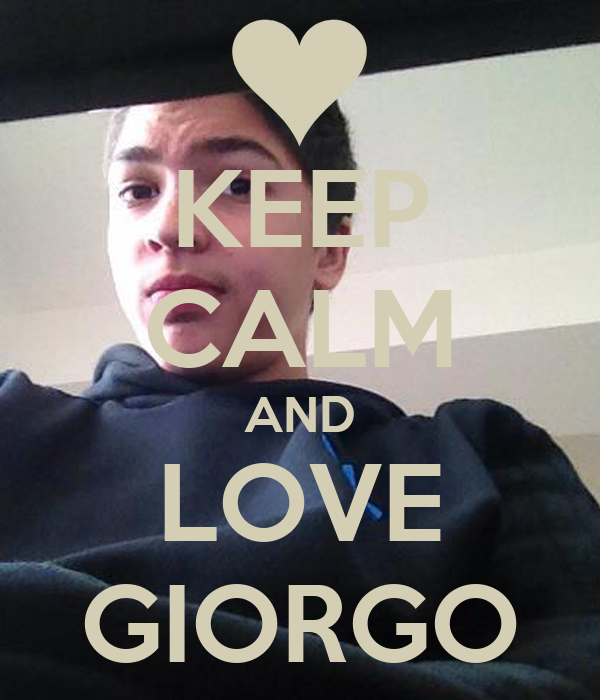 KEEP CALM AND LOVE GIORGO
