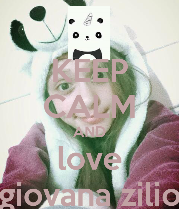 KEEP CALM AND love giovana zilio