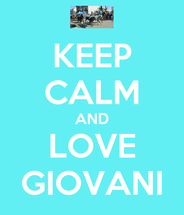 KEEP CALM AND LOVE GIOVANI