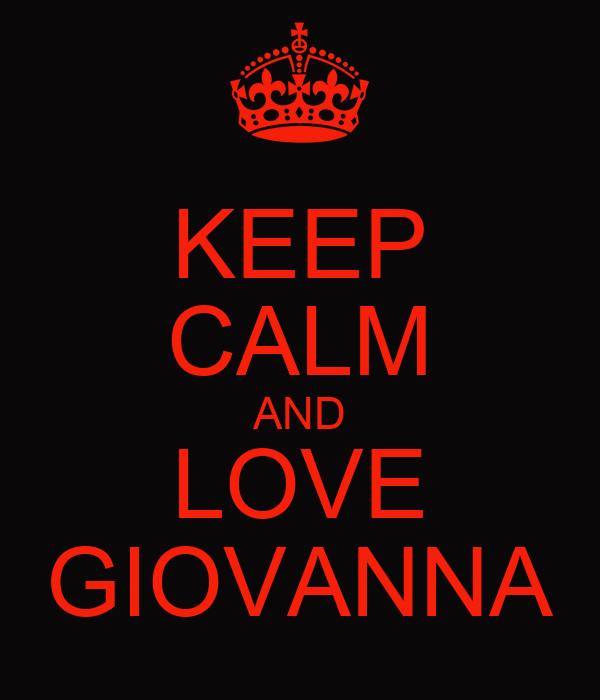KEEP CALM AND LOVE GIOVANNA