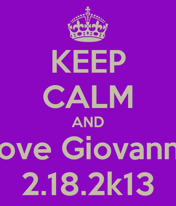 KEEP CALM AND Love Giovanni  2.18.2k13