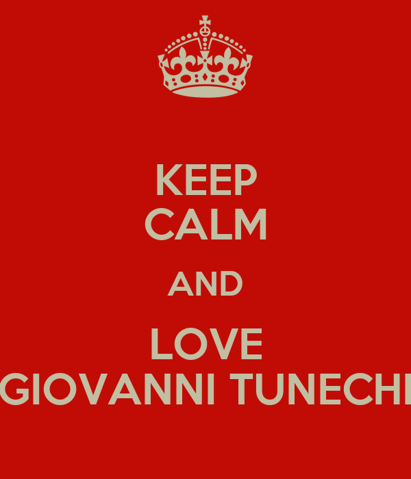 KEEP CALM AND LOVE GIOVANNI TUNECHI