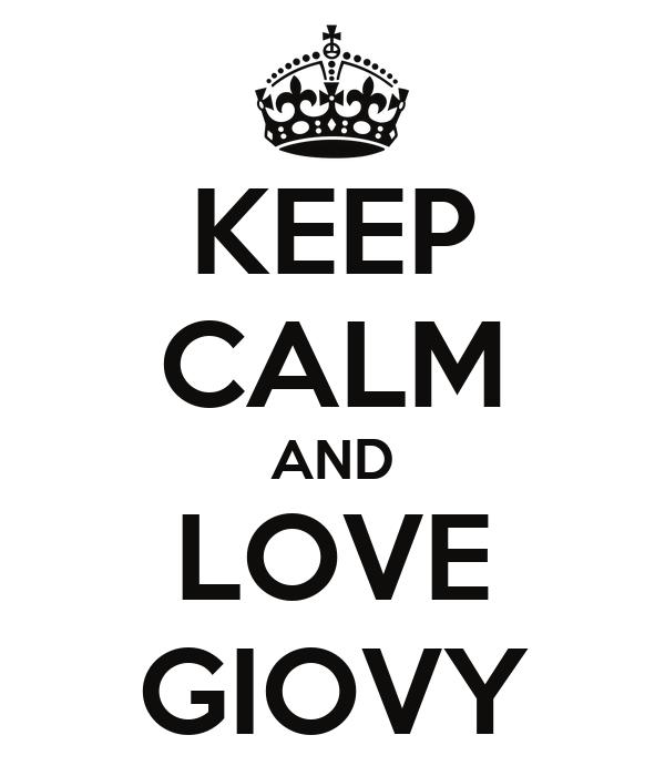 KEEP CALM AND LOVE GIOVY