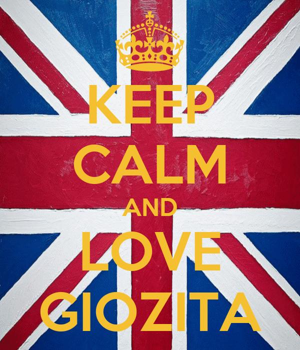 KEEP CALM AND LOVE GIOZITA