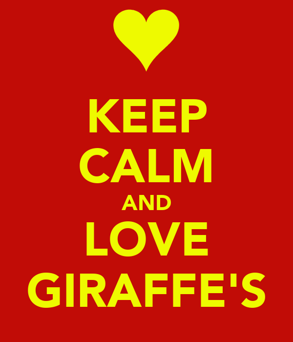 KEEP CALM AND LOVE GIRAFFE'S