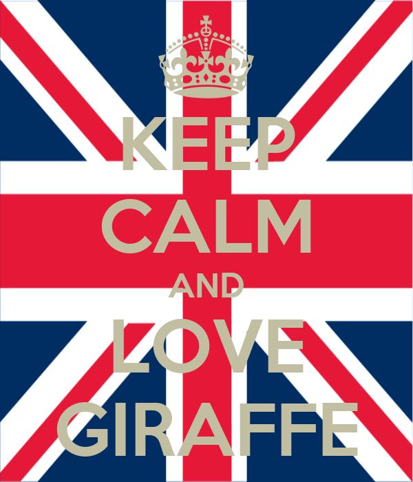 KEEP CALM AND LOVE GIRAFFE