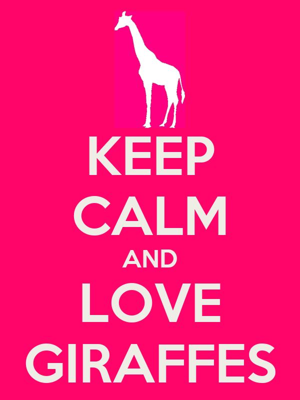 KEEP CALM AND LOVE GIRAFFES