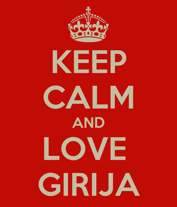 KEEP CALM AND LOVE  GIRIJA