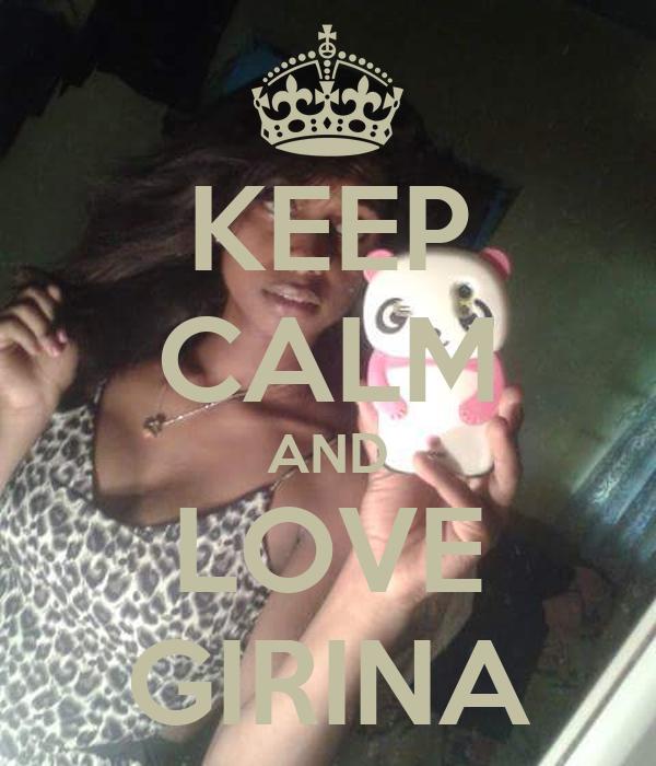 KEEP CALM AND LOVE GIRINA