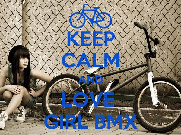 KEEP CALM AND LOVE  GIRL BMX