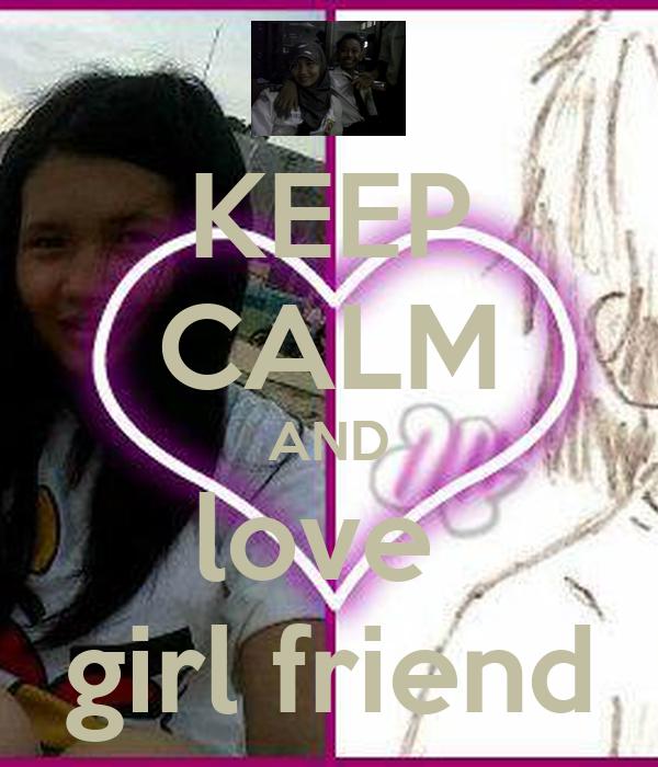 KEEP CALM AND love  girl friend