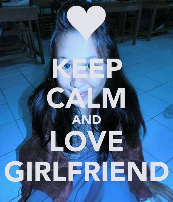 KEEP CALM AND LOVE GIRLFRIEND