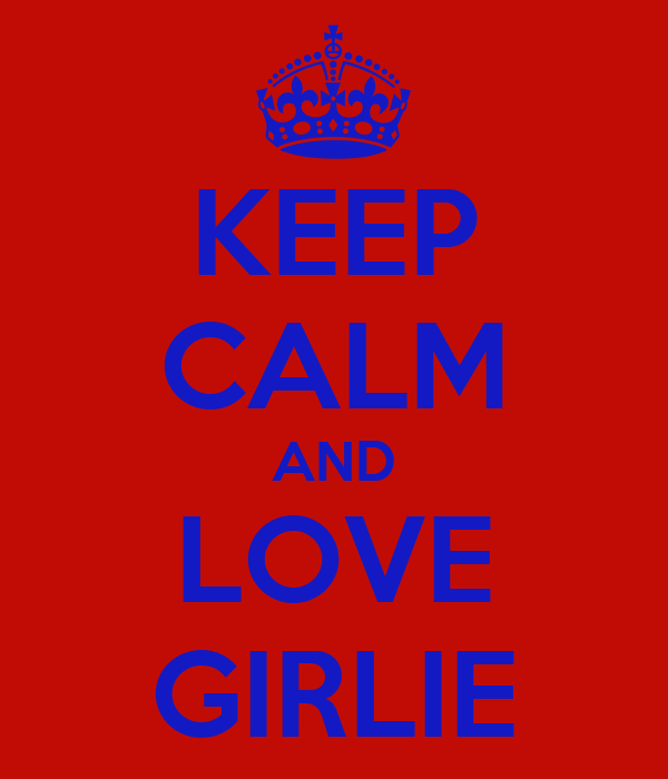 KEEP CALM AND LOVE GIRLIE
