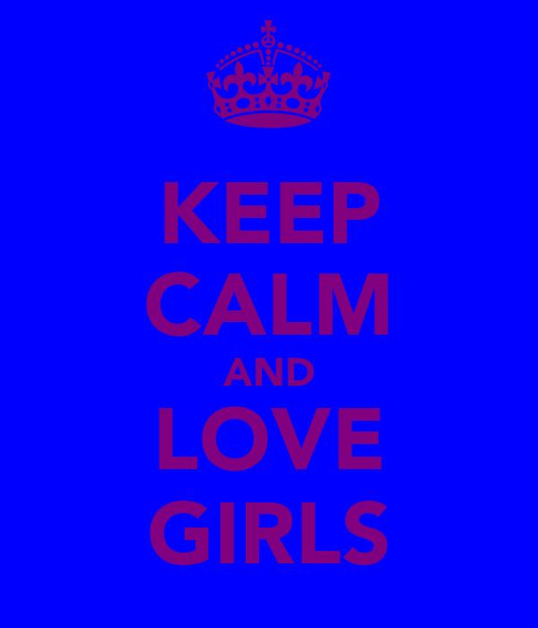 KEEP CALM AND LOVE GIRLS