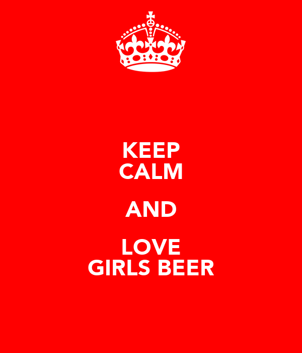 KEEP CALM AND LOVE GIRLS BEER