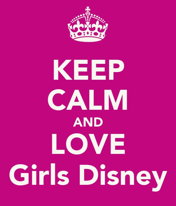 KEEP CALM AND LOVE Girls Disney