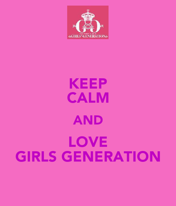 KEEP CALM AND LOVE GIRLS GENERATION