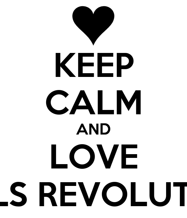 KEEP CALM AND LOVE GIRLS REVOLUTION