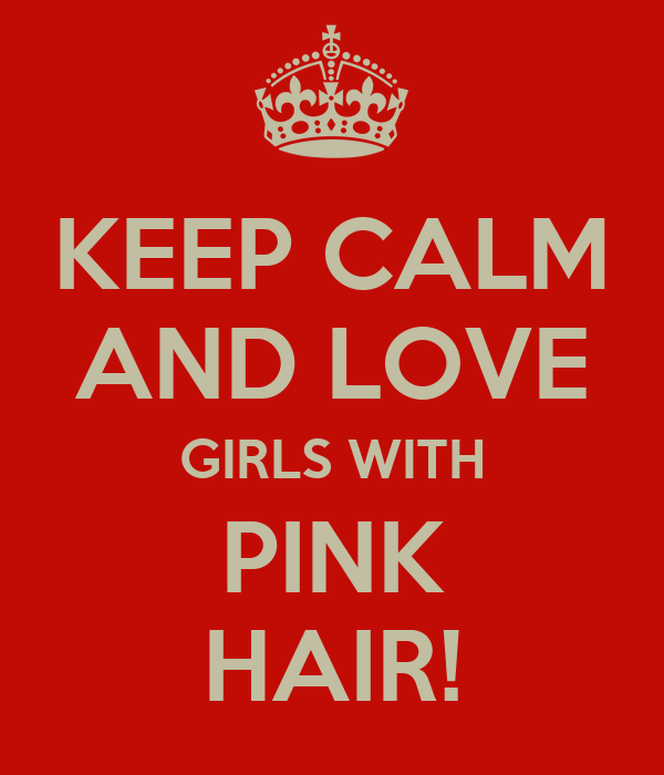 KEEP CALM AND LOVE GIRLS WITH PINK HAIR!
