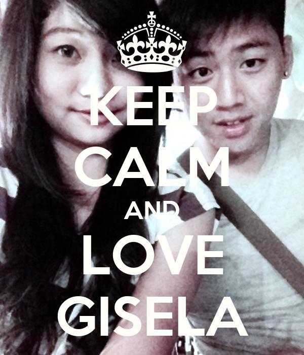 KEEP CALM AND LOVE GISELA