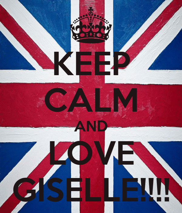 KEEP CALM AND LOVE GISELLE!!!!